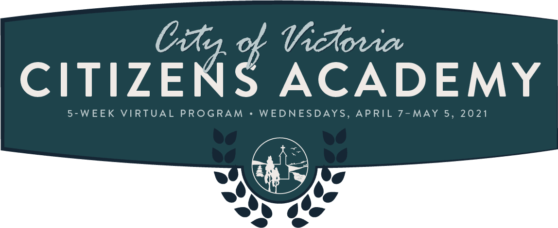 City of Victoria Citizens Academy 5-Week Virtual Program Wednesdays, April 7–May 5, 2021